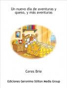 Ceres Brie - Un nuevo día de aventuras y queso, y más aventuras