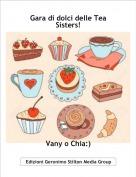 Vany o Chia:) - Gara di dolci delle Tea Sisters!