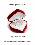 Topina Pizzettina - L'anima gemella di T...