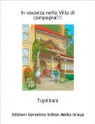 Topilliam - In vacanza nella Villa di campagna!!!