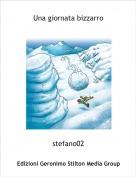stefano02 - Una giornata bizzarro