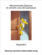 Alejandro - Metomentodo Quesosoel extraño caso del quesoazul