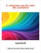 Laurina10 - Il  misterioso caso dei colori dell' arcobaleno