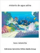 loca ratoncita - misterio de agua salina