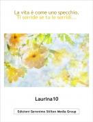 Laurina10 - La vita è come uno specchio. Ti sorride se tu le sorridi...