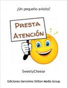 SweetyCheese - ¿Un pequeño avisito?