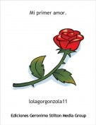 lolagorgonzola11 - Mi primer amor.