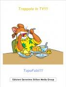 TopoFabi!!! - Trappola in TV!!!
