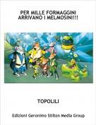 TOPOLILI - PER MILLE FORMAGGINIARRIVANO I MELMOSINI!!!