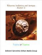 Topisa e Topina - Ritorno indietro nel tempoAiuto! 2