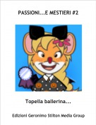 Topella ballerina... - PASSIONI...E MESTIERI #2