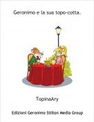 TopinaAry - Geronimo e la sua topo-cotta.