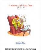 topgadDy - Il mistero del libro falso(P. 2/3)