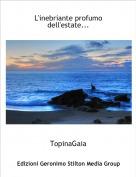 TopinaGaia - L'inebriante profumo dell'estate...