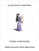 Fondue et Marmelade - Le parchemin mystérieux