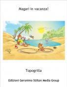 Topogrilla - Magari in vacanza!
