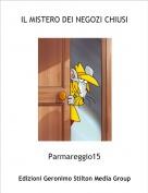 Parmareggio15 - IL MISTERO DEI NEGOZI CHIUSI