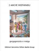 gorgogonzola e malga - 2 AMICHE INSEPARABILI