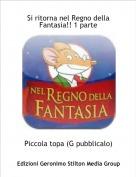 Piccola topa (G pubblicalo) - Si ritorna nel Regno della Fantasia!! 1 parte