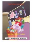 squikky Squikky e Jack - FANTASMI IN CASA!!!