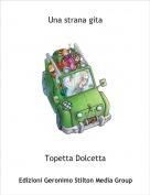 Topetta Dolcetta - Una strana gita