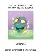Eli/nina02 - P-POFFARTOPO C'E' UN MOSTRO NEL MIO BAGNO!!