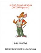supersportiva - IN CHE GUAIO MI SONO CACCIATO parte 2