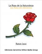 Raton loco - La Rosa de la Naturaleza(La Rosa del Desierto)