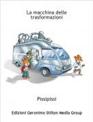 Pissipissi - La macchina delle trasformazioni