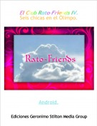 Android. - El Club Rato-Friends IV.Seis chicas en el Olimpo.