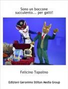 Felicino Topolino - Sono un boccone succulento... per gatti!