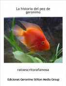 ratoescritorafamosa - La historia del pez de geronimo
