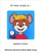 pablete stilton - Mi mejor amig@ es...