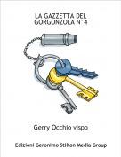 Gerry Occhio vispo - LA GAZZETTA DEL GORGONZOLA N°4