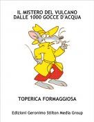 TOPERICA FORMAGGIOSA - IL MISTERO DEL VULCANO DALLE 1000 GOCCE D'ACQUA1