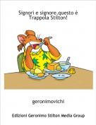 geronimovichi - Signori e signore,questo è Trappola Stilton!