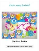 Ratolina Ratisa - ¡No te vayas Android!