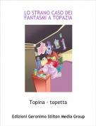Topina - topetta - LO STRANO CASO DEI FANTASMI A TOPAZIA