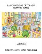 Lucimiao - LA FONDAZIONE DI TOPAZIA(seconda parte)
