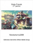 Ratobailarina2008 - Globs Friends(1ª parte)