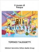 TOPENZO TALEGGIETTI - il museo di Pasqua