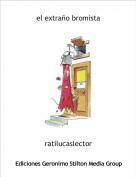 ratilucaslector - el extraño bromista
