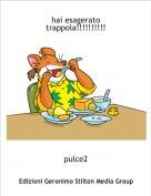 pulce2 - hai esagerato trappola!!!!!!!!!!