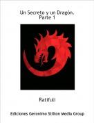 Ratifuli - Un Secreto y un Dragón.Parte 1