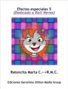 Ratoncita Marta C.-->R.M.C. - Efectos especiales 5(Dedicado a Rati Nerea)