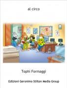 Tophì Formaggì - al circo