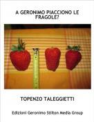 TOPENZO TALEGGIETTI - A GERONIMO PIACCIONO LE FRAGOLE?