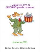 fantastico2003 - 1 ANNO SUL SITO DI GERONIMO:grande concorso!