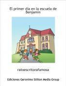 ratoescritorafamosa - El primer día en la escuela de Benjamín