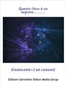 EledolceAle<3 ed valeele2 - Questo libro è un segreto.........